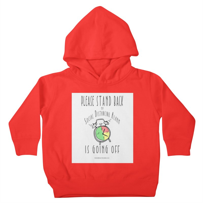 """""""Please Stand Back My Social Distancing Alarm Is Going Off"""" by dontpanicattack!™ Kids Toddler Pullover Hoody by 3rd World Man"""