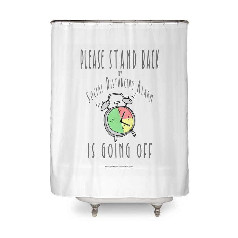 """""""Please Stand Back My Social Distancing Alarm Is Going Off"""" by dontpanicattack!™ Home Shower Curtain by 3rd World Man"""
