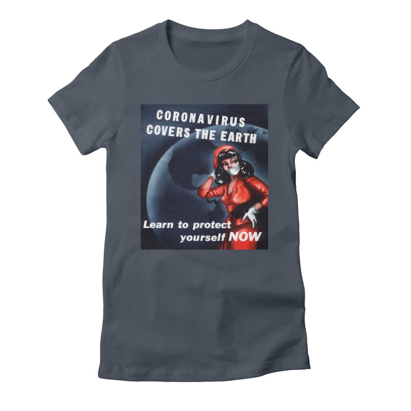 """""""Coronavirus Covers The Earth – Learn To Protect Yourself Now"""" by dontpanicattack!™ Women's T-Shirt by 3rd World Man"""