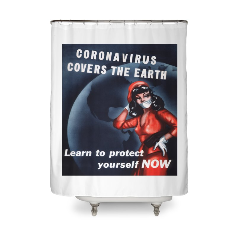 """""""Coronavirus Covers The Earth – Learn To Protect Yourself Now"""" by dontpanicattack!™ Home Shower Curtain by 3rd World Man"""