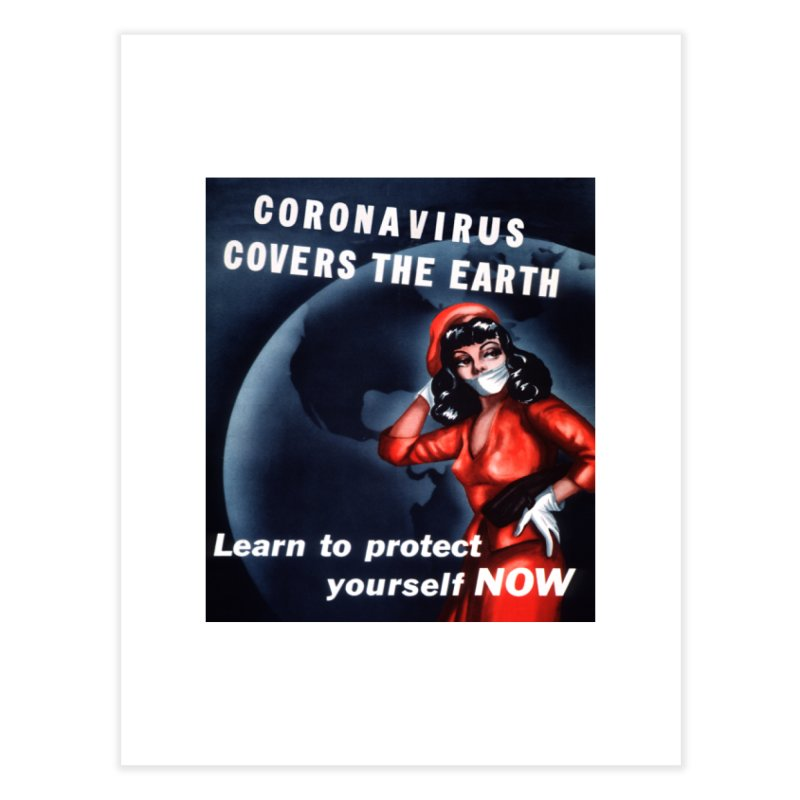 """""""Coronavirus Covers The Earth – Learn To Protect Yourself Now"""" by dontpanicattack!™ Home Fine Art Print by 3rd World Man"""