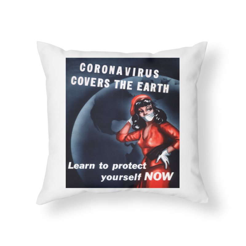 """""""Coronavirus Covers The Earth – Learn To Protect Yourself Now"""" by dontpanicattack!™ Home Throw Pillow by 3rd World Man"""