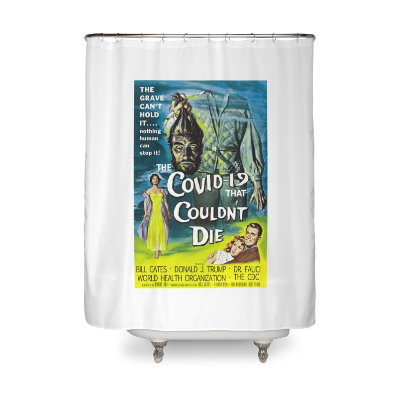 """""""Nothing Human Can Stop It – The Covid-19 That Couldn't Die"""" by dontpanicattack!™ Home Shower Curtain by 3rd World Man"""