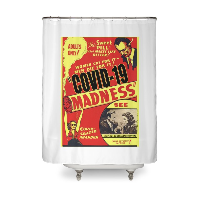 """""""Covid-19 Madness! Covid-Crazed Abandon!"""" by dontpanicattack!™ Home Shower Curtain by 3rd World Man"""