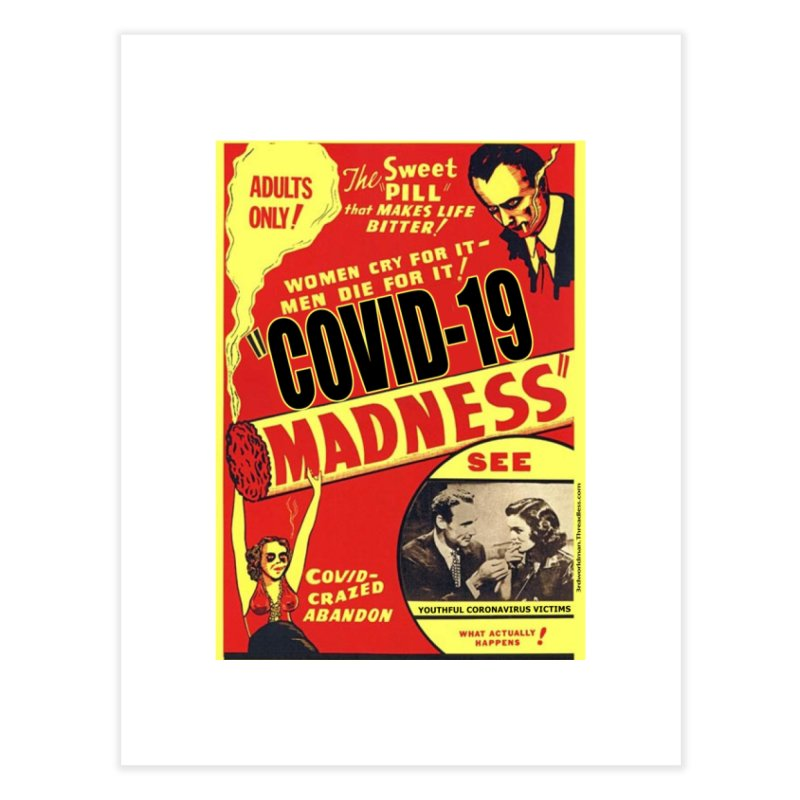 """""""Covid-19 Madness! Covid-Crazed Abandon!"""" by dontpanicattack!™ Home Fine Art Print by 3rd World Man"""