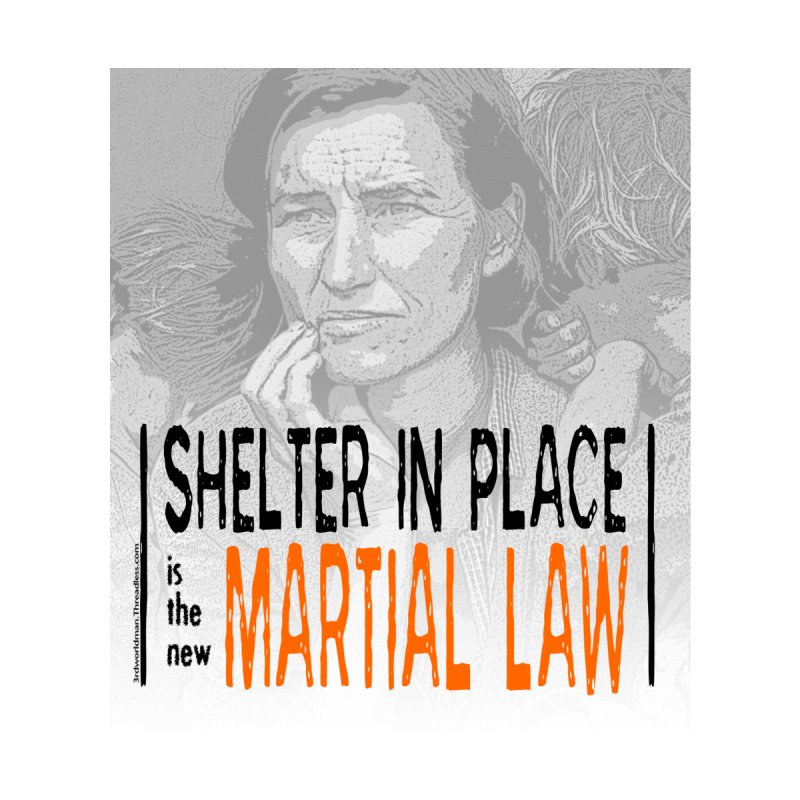 """SHELTER IN PLACE is the new MARTIAL LAW"" by dontpanicattack!™ Men's T-Shirt by 3rd World Man"