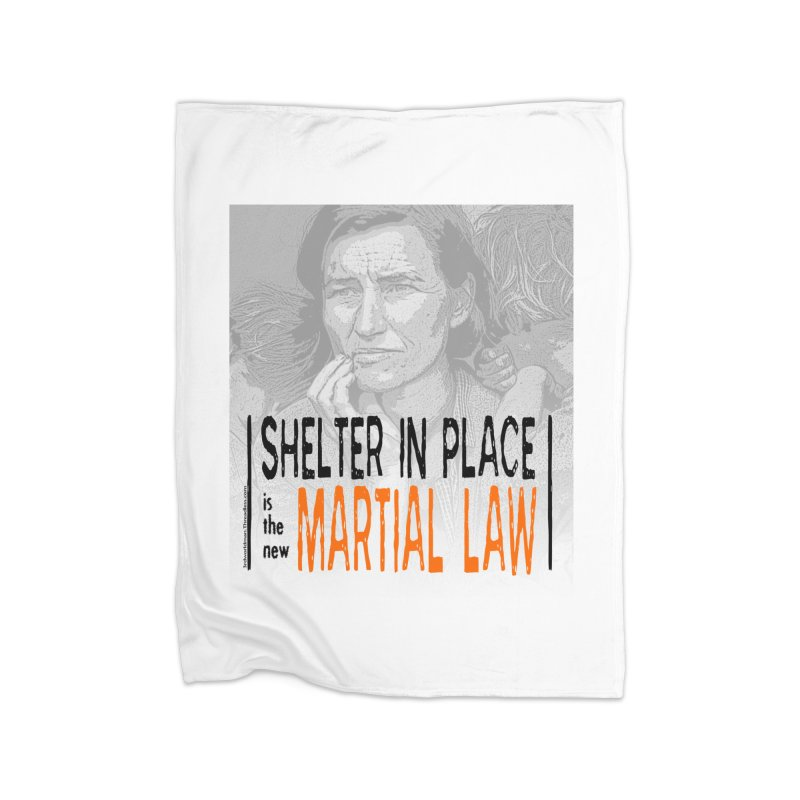 """""""SHELTER IN PLACE is the new MARTIAL LAW"""" by dontpanicattack!™ Home Blanket by 3rd World Man"""