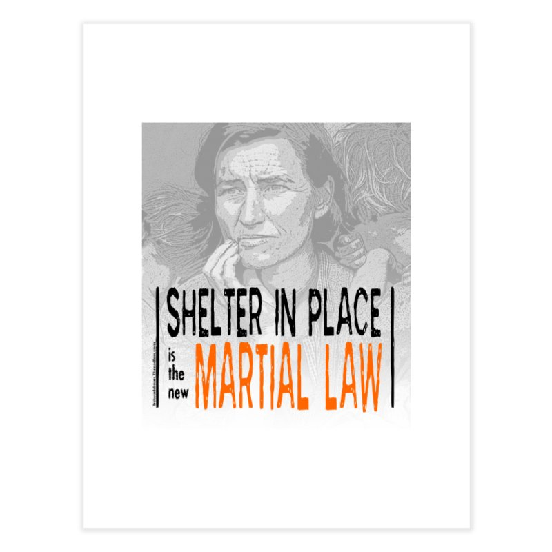 """""""SHELTER IN PLACE is the new MARTIAL LAW"""" by dontpanicattack!™ Home Fine Art Print by 3rd World Man"""