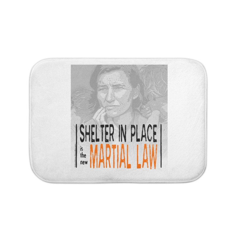 """""""SHELTER IN PLACE is the new MARTIAL LAW"""" by dontpanicattack!™ Home Bath Mat by 3rd World Man"""