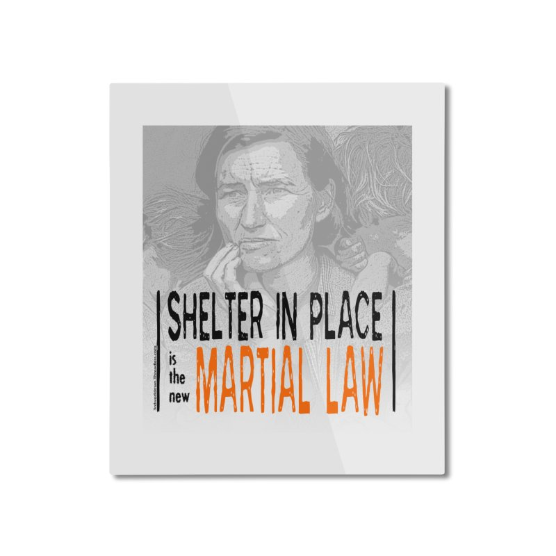 """""""SHELTER IN PLACE is the new MARTIAL LAW"""" by dontpanicattack!™ Home Mounted Aluminum Print by 3rd World Man"""