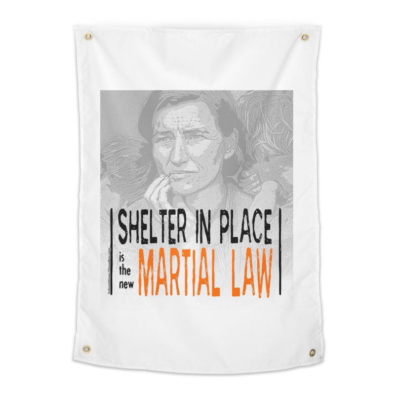 """""""SHELTER IN PLACE is the new MARTIAL LAW"""" by dontpanicattack!™ Home Tapestry by 3rd World Man"""