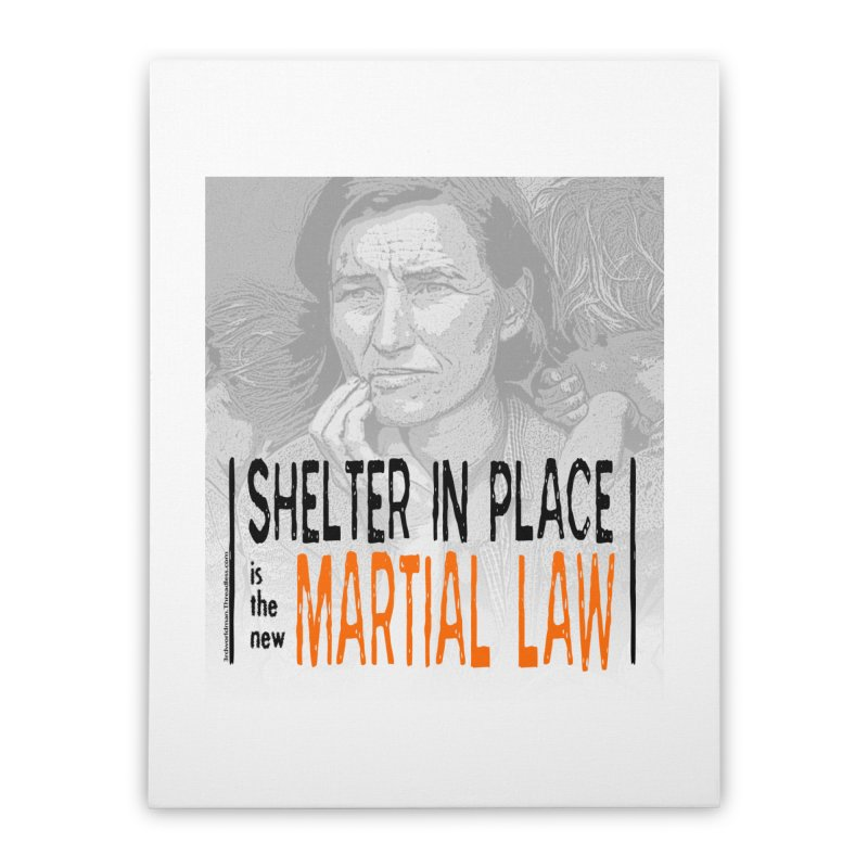 """""""SHELTER IN PLACE is the new MARTIAL LAW"""" by dontpanicattack!™ Home Stretched Canvas by 3rd World Man"""