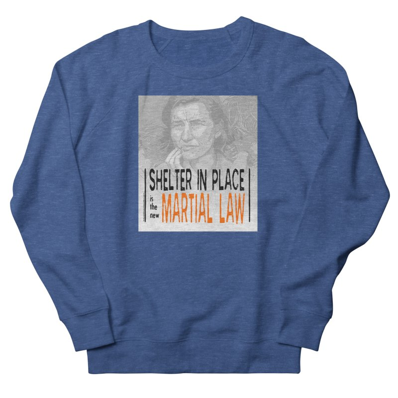 """""""SHELTER IN PLACE is the new MARTIAL LAW"""" by dontpanicattack!™ Men's Sweatshirt by 3rd World Man"""