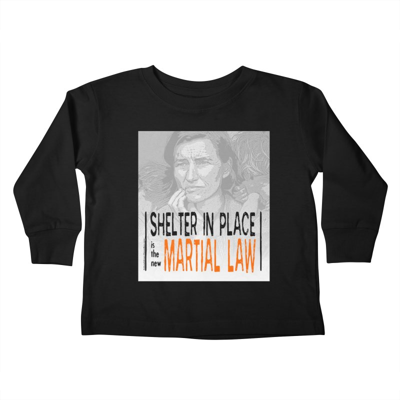 """""""SHELTER IN PLACE is the new MARTIAL LAW"""" by dontpanicattack!™ Kids Toddler Longsleeve T-Shirt by 3rd World Man"""
