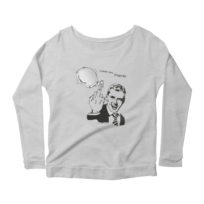 """""""MASK OFF MATE!"""" A nice, simple way to tell people how you really feel by dontpanicattack™ Women's Longsleeve T-Shirt by 3rd World Man"""