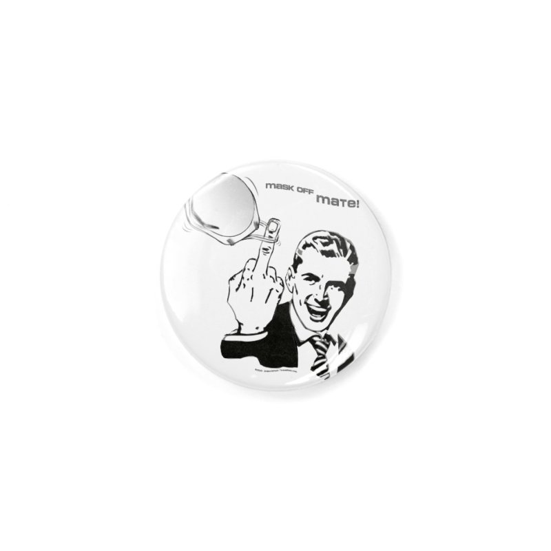 """MASK OFF MATE!"" A nice, simple way to tell people how you really feel by dontpanicattack™ Accessories Button by 3rd World Man"