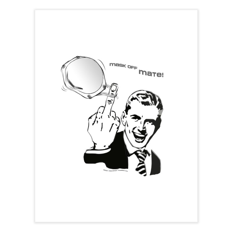 """""""MASK OFF MATE!"""" A nice, simple way to tell people how you really feel by dontpanicattack™ Home Fine Art Print by 3rd World Man"""