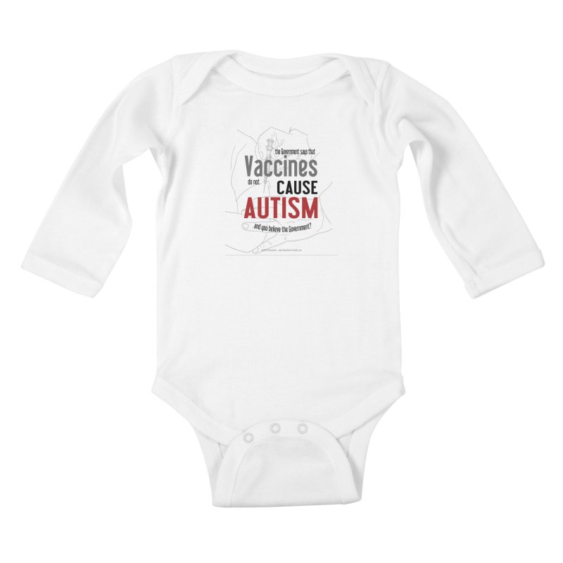 VACCINES cause AUTISM by dontpanicattack™ Kids Baby Longsleeve Bodysuit by 3rd World Man