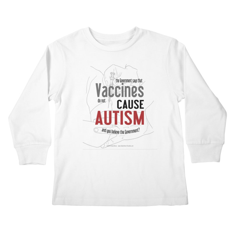 VACCINES cause AUTISM by dontpanicattack™ Kids Longsleeve T-Shirt by 3rd World Man