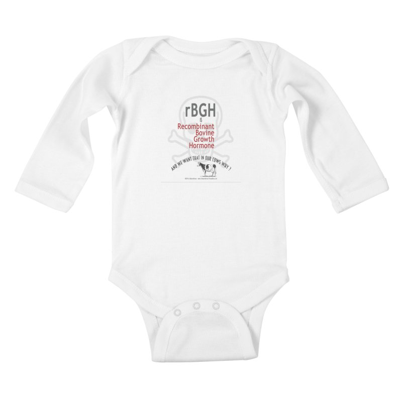 we want rGBH in our COWS? by dontpanicattack™  Kids Baby Longsleeve Bodysuit by 3rd World Man
