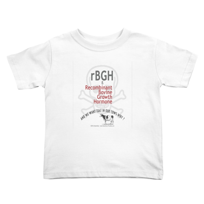 we want rGBH in our COWS? by dontpanicattack™  Kids Toddler T-Shirt by 3rd World Man