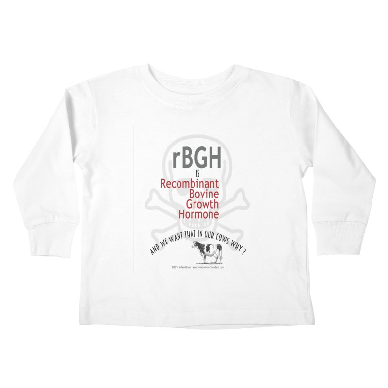 we want rGBH in our COWS? by dontpanicattack™  Kids Toddler Longsleeve T-Shirt by 3rd World Man