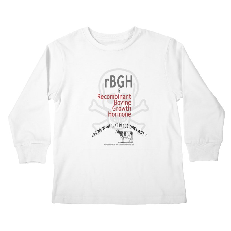 we want rGBH in our COWS? by dontpanicattack™  Kids Longsleeve T-Shirt by 3rd World Man