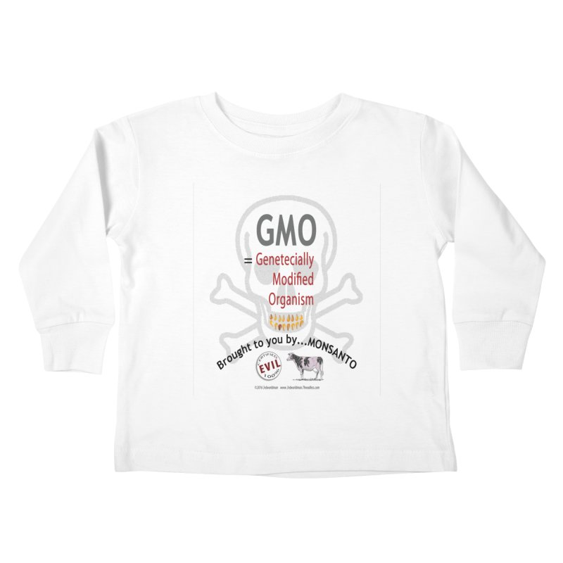 GMO Genetically Modified Organism by MONSANTO by dontpanicattack™ Kids Toddler Longsleeve T-Shirt by 3rd World Man