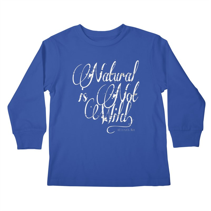 Natural is not Wild Kids Longsleeve T-Shirt by Online Store
