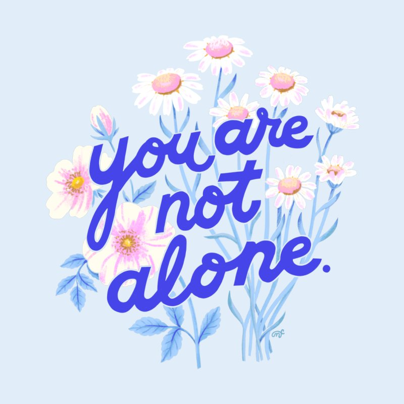 You Are Not Alone by 5 Eye Studio