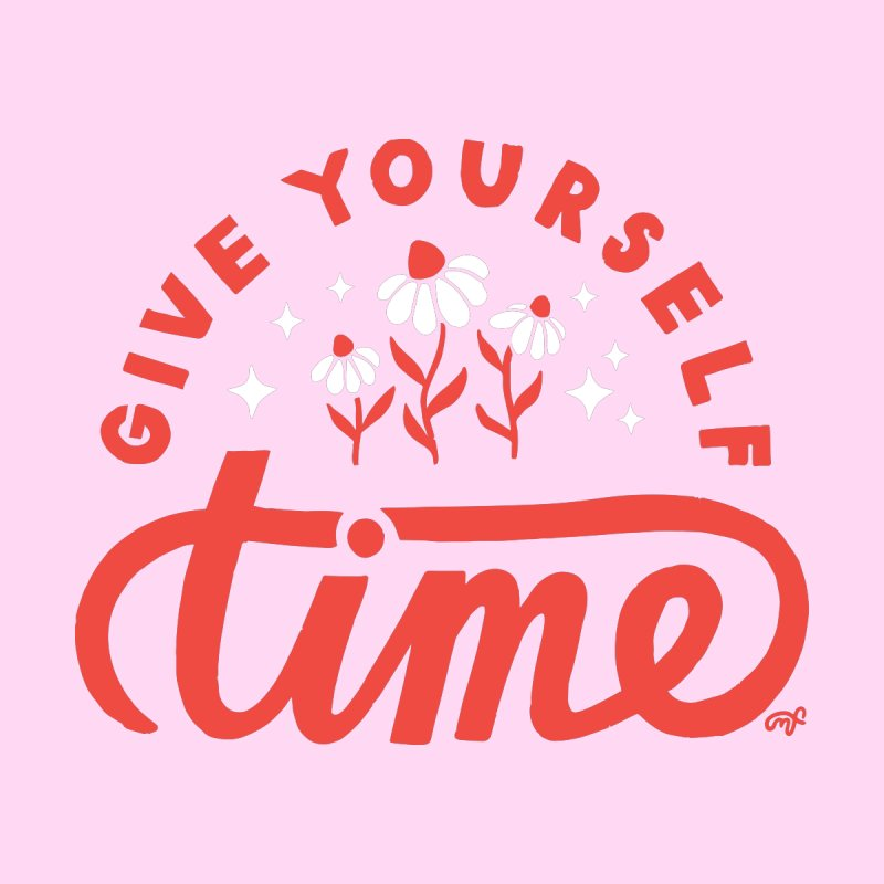 Give Yourself Time by 5 Eye Studio