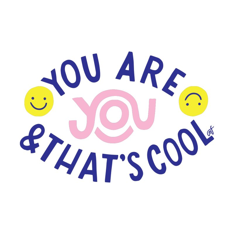 You Are You & That's Cool by 5 Eye Studio