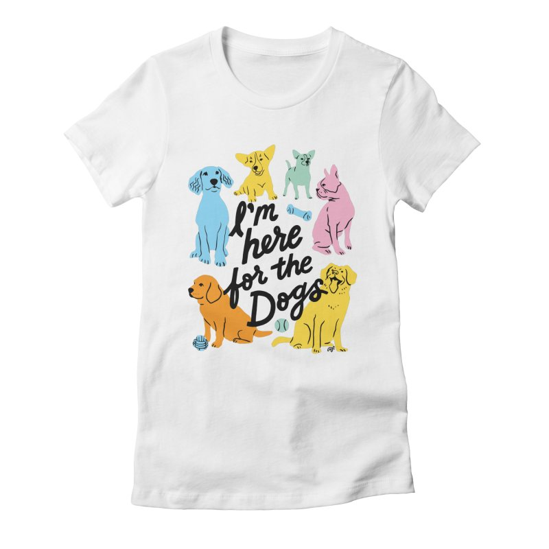 I'm Here for the Dogs - Rainbow Women's T-Shirt by 5 Eye Studio