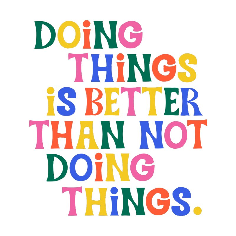 Doing Things is Better Than Not Doing Things Men's T-Shirt by 5 Eye Studio