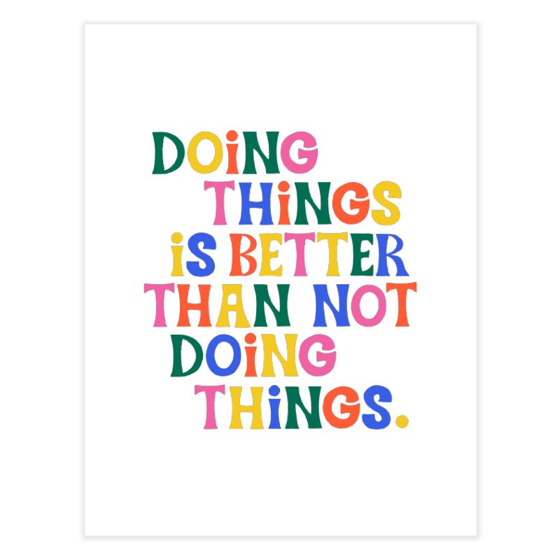 Doing Things is Better Than Not Doing Things Home Fine Art Print by 5 Eye Studio