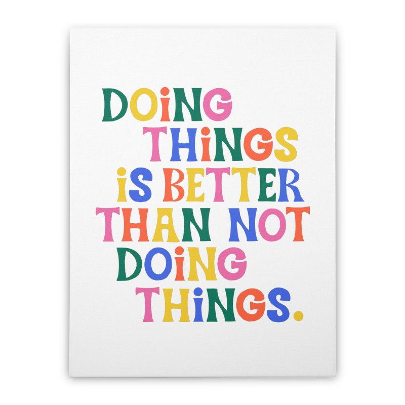 Doing Things is Better Than Not Doing Things Home Stretched Canvas by 5 Eye Studio
