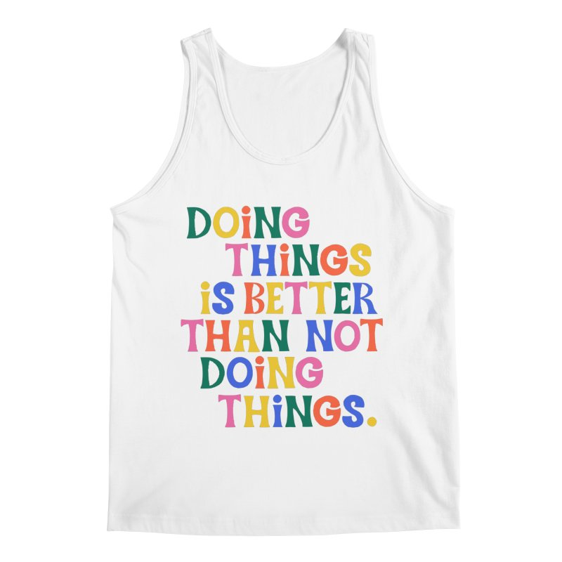 Doing Things is Better Than Not Doing Things Men's Tank by 5 Eye Studio