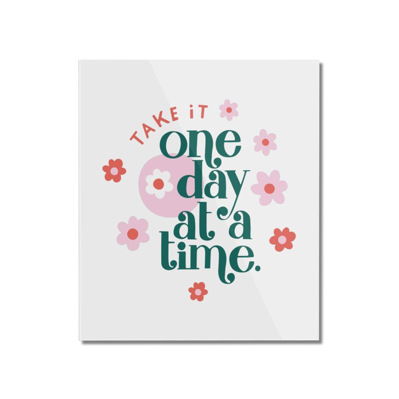 One Day at a Time Home Mounted Acrylic Print by 5 Eye Studio