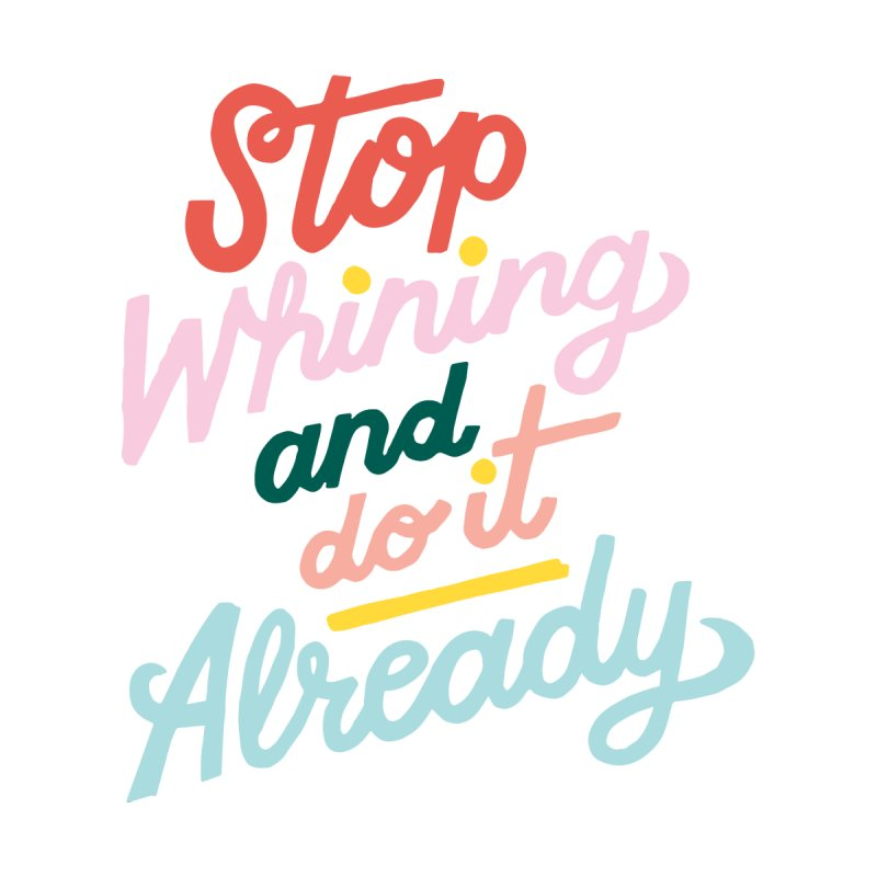 Stop Whining and DO IT Already Home Fine Art Print by 5 Eye Studio