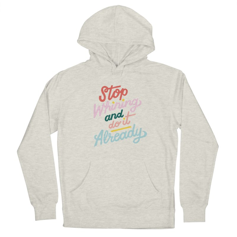 Stop Whining and DO IT Already Guys Pullover Hoody by 5 Eye Studio