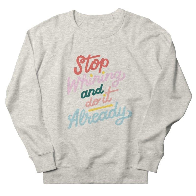 Stop Whining and DO IT Already Women's Sweatshirt by 5 Eye Studio