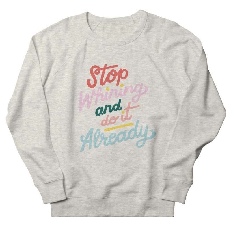 Stop Whining and DO IT Already Men's Sweatshirt by 5 Eye Studio