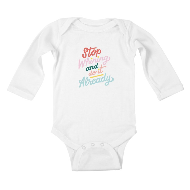 Stop Whining and DO IT Already Kiddos Baby Longsleeve Bodysuit by 5 Eye Studio