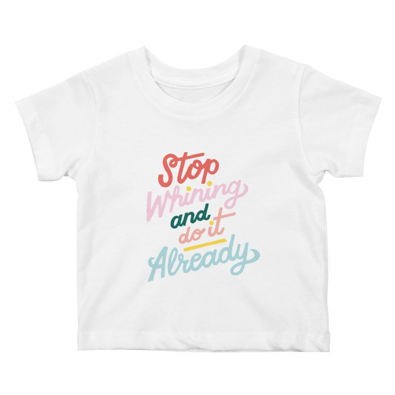 Stop Whining and DO IT Already Kiddos Baby T-Shirt by 5 Eye Studio