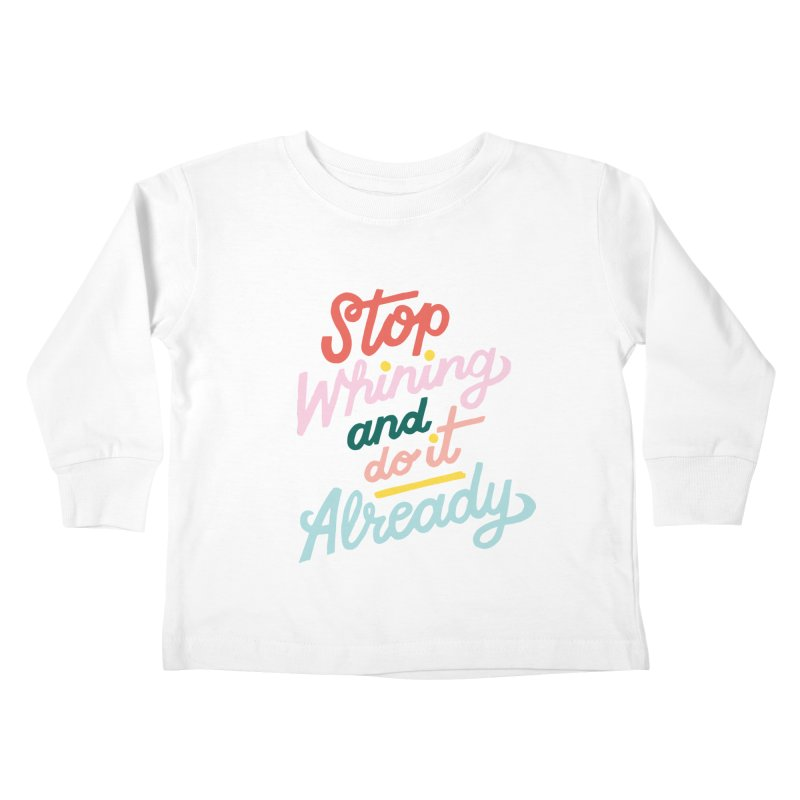 Stop Whining and DO IT Already Kiddos Toddler Longsleeve T-Shirt by 5 Eye Studio