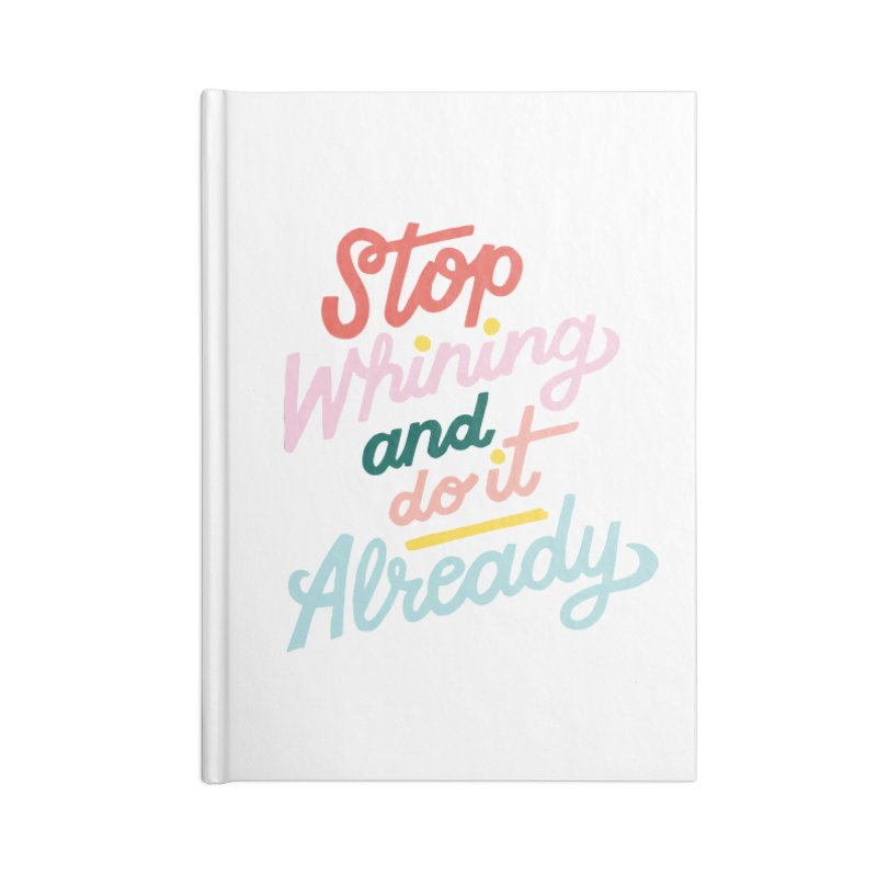Stop Whining and DO IT Already Accessories Notebook by 5 Eye Studio