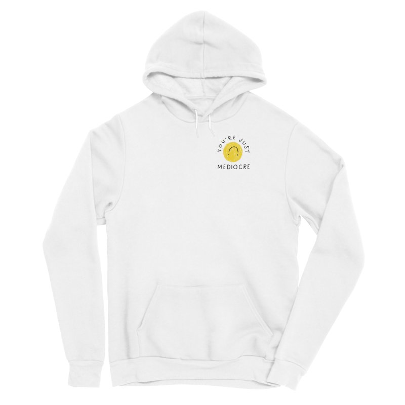 You're Just Mediocre Guys Pullover Hoody by 5 Eye Studio