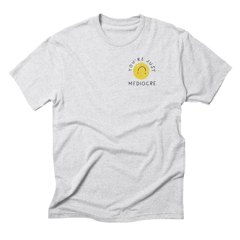 You're Just Mediocre Men's T-Shirt by 5 Eye Studio
