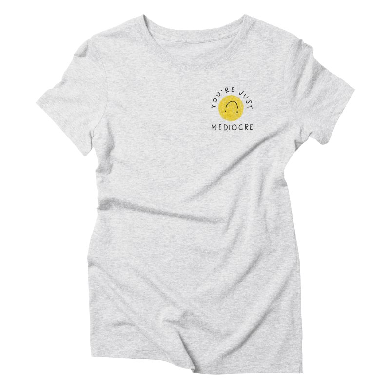You're Just Mediocre Women's T-Shirt by 5 Eye Studio