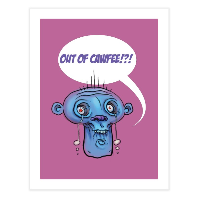 Out of Cawfee Home Fine Art Print by 600poundgorilla's Artist Shop